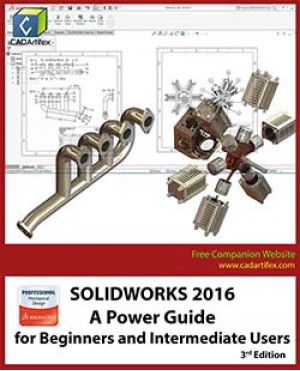 SOLIDWORKS 2016: A Power Guide for Beginners and Intermediate Users